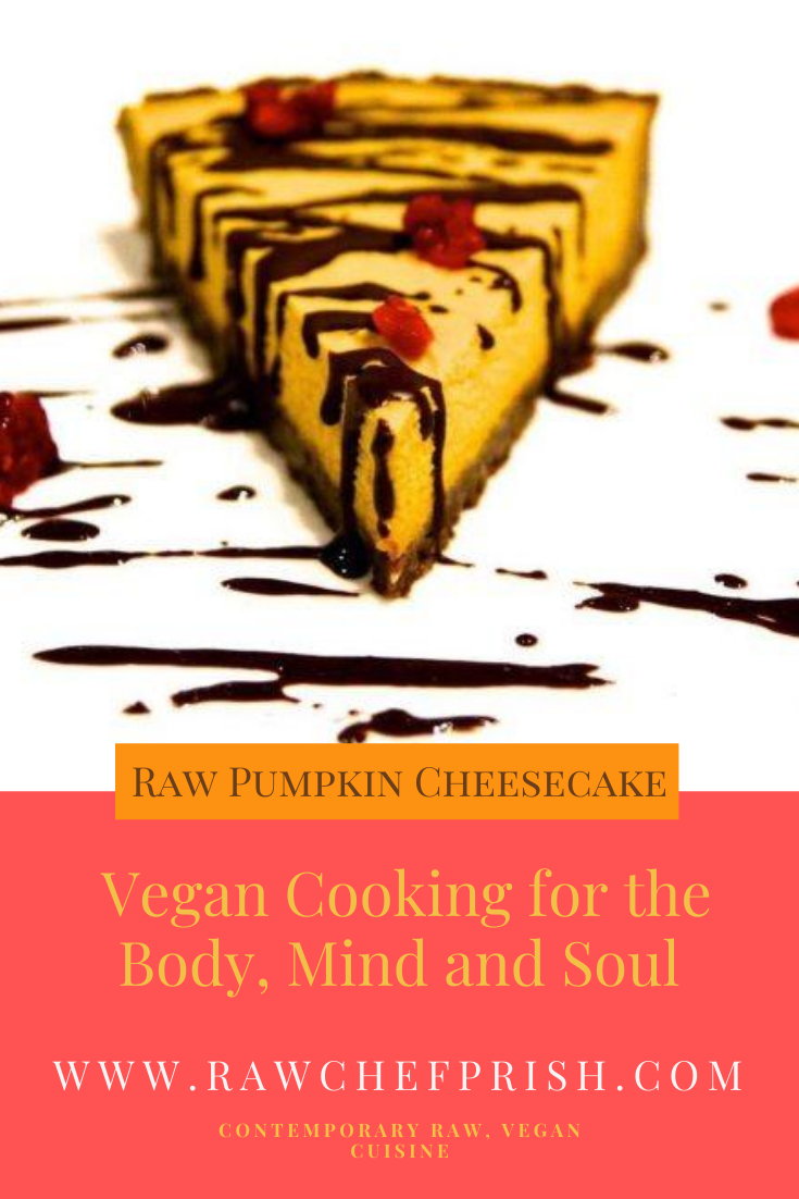 Learn to make Raw Pumpkin Cheesecake with Chef Prish